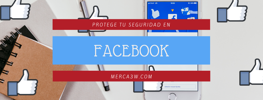 seguridad-redes-sociales-facebook-agencia-marketing-digital-merca3w
