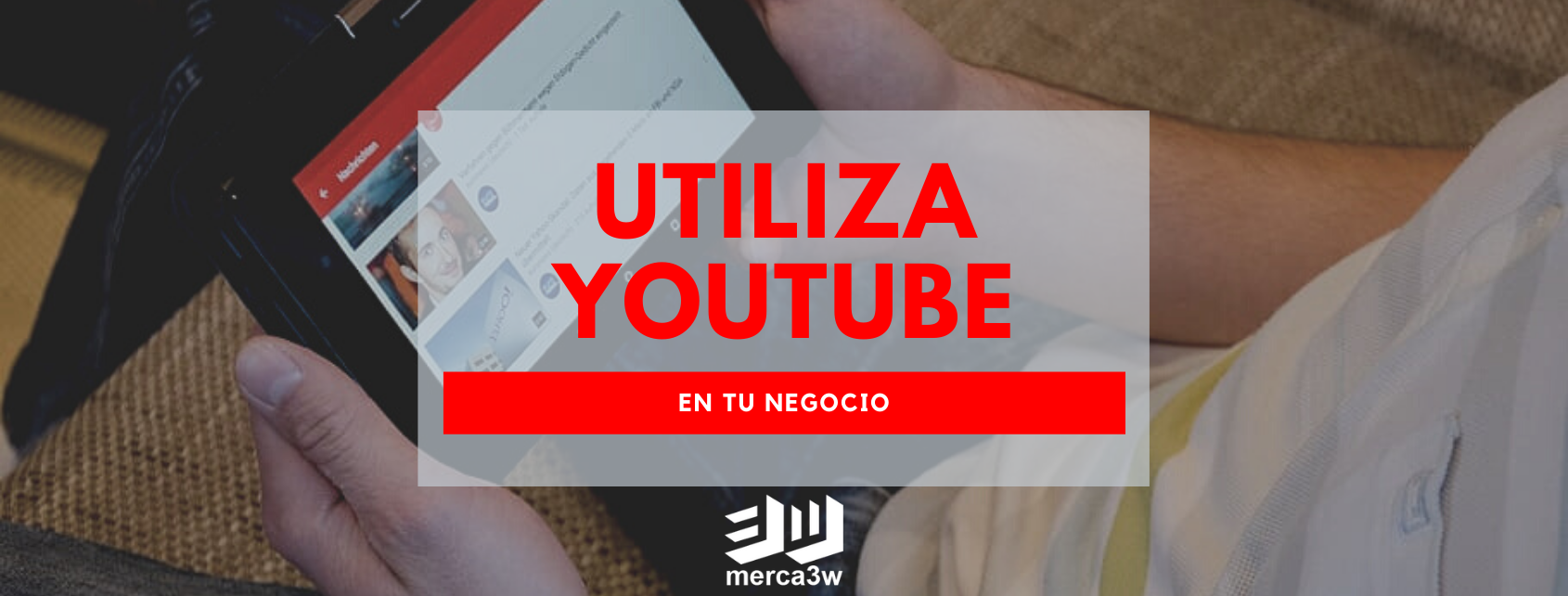 youtube-para-tu-negocio-merca3w-agencia-marketing-digital